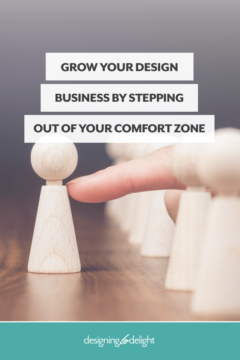 How to get out of your comfort zone and grow your design business.