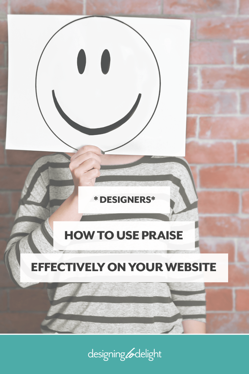 How to use praise to back up your claims and uplevel your freelance design business.