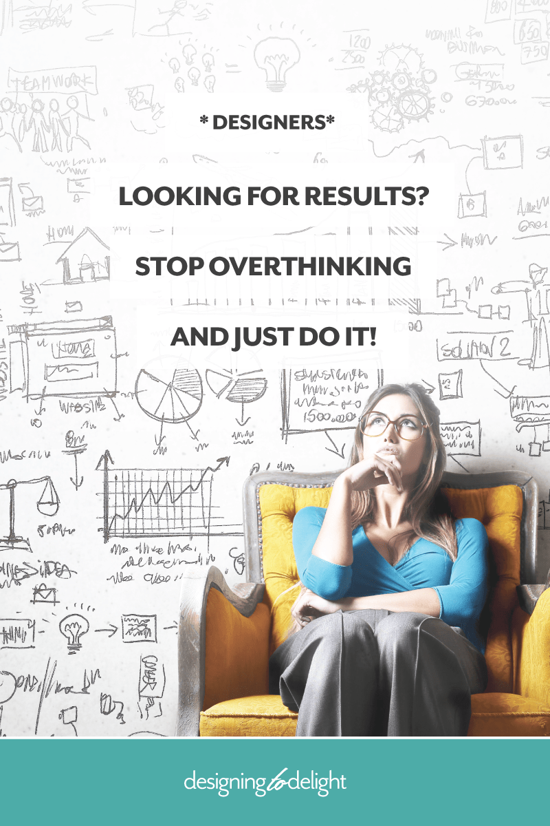 How to stop overthinking and take action in your freelance design business.